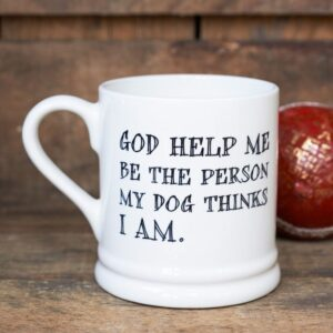 God Help Me Be The Person My Dog Thinks I Am Mug by Sweet William